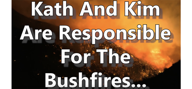 Kath And Kim Are Responsible For The Bushfires…